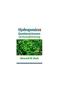 Hydroponics: Questions and Answers for Successful Growing  Howard M Resh Ph.D.