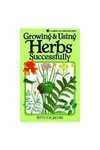Growing and Using Herbs Successfully by Betty E M Jacobs