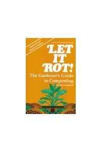 Let it Rot! The Gardners Guide to Composting
